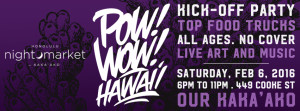 Honolulu Night Market: Pow Wow Hawaii Kick-Off @ Our Kaka'ako