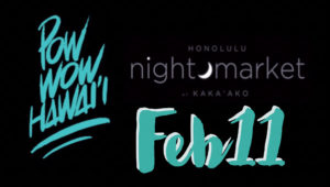 Honolulu Night Market x Pow Wow Hawaii @ Our Kaka'ako